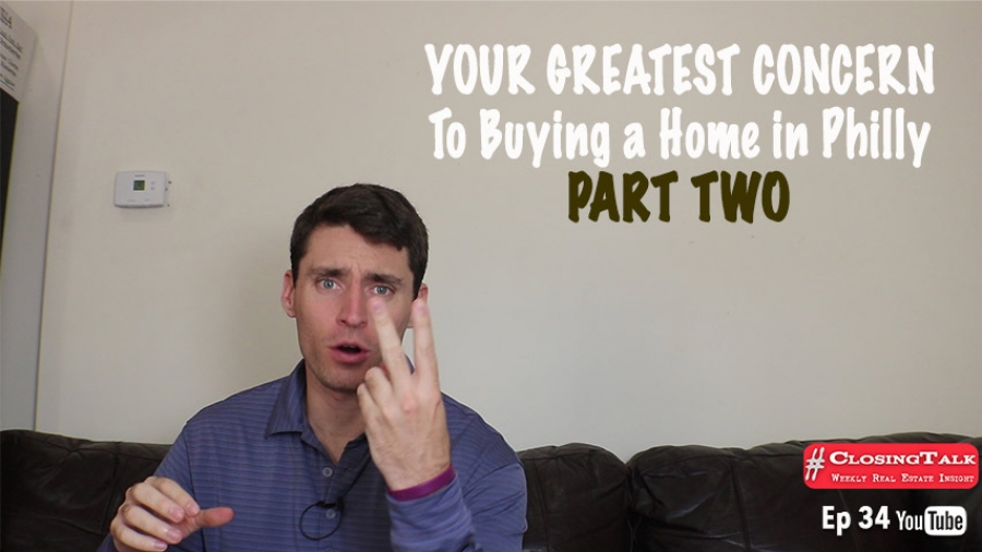 (2 of 2) Your GREATEST Concern as a Home Buyer in Philadelphia | #ClosingTalk Ep. 34