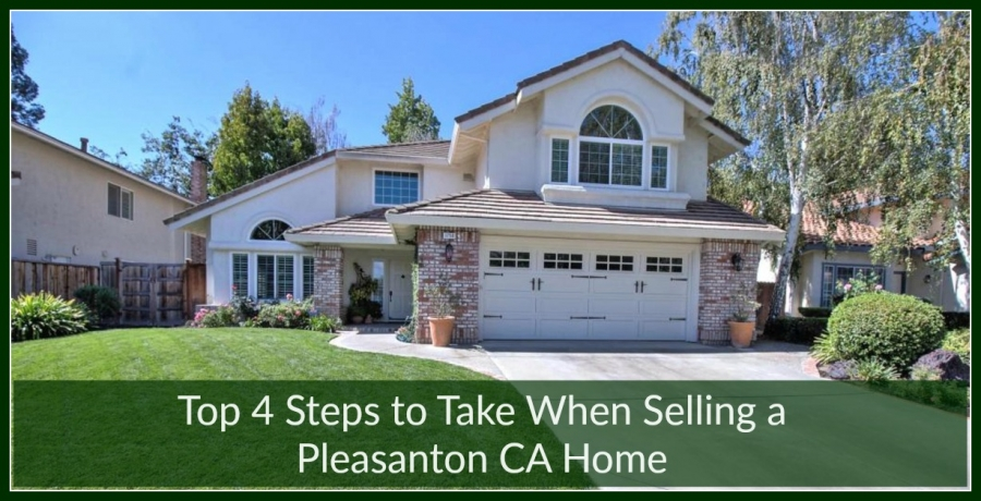 Top 4 Steps to Take when Selling a Pleasanton CA Home