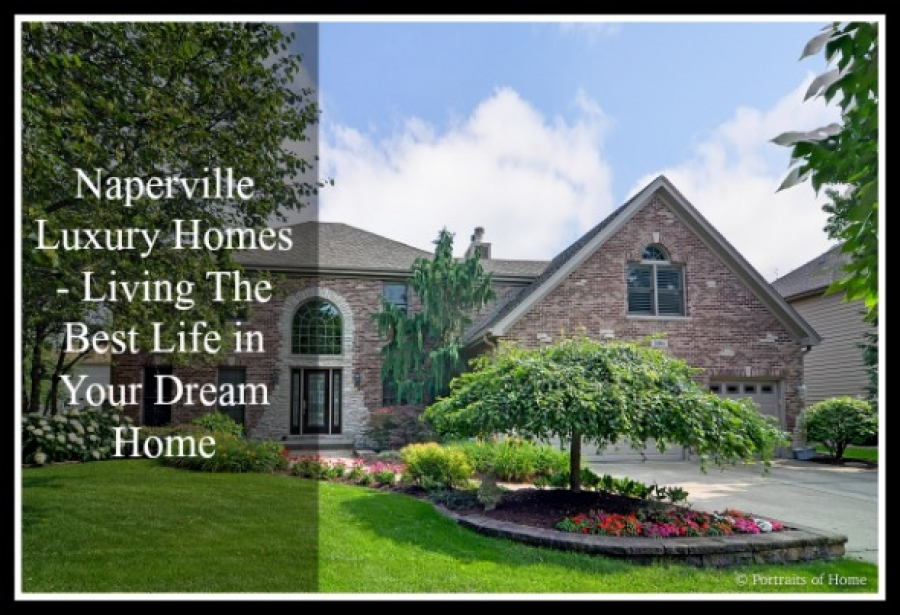 Naperville Luxury Homes - Living The Best Life in Your Dream Home