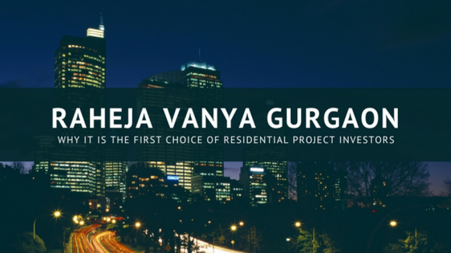 Looking for Residential Project in Gurgaon? Consider Spacious Accommodations by Raheja Vanya