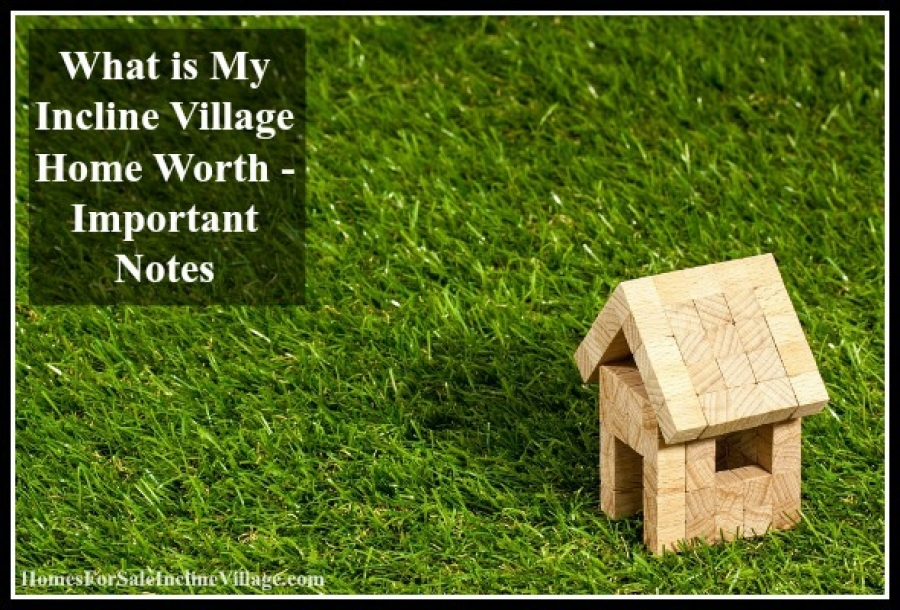 What is My Incline Village Home Worth - Important Notes
