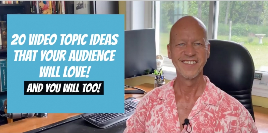 Michael Krisa Shares 20 Video Topic Ideas That Your Audience Will Love – And You Will Too!