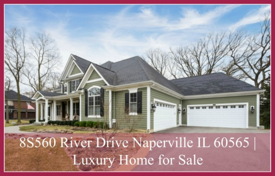 8S560 River Drive Naperville IL 60565 | High-End Home for Sale