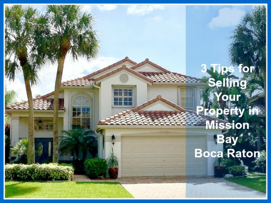 3 Tips for Selling Your Property in Mission Bay Boca Raton