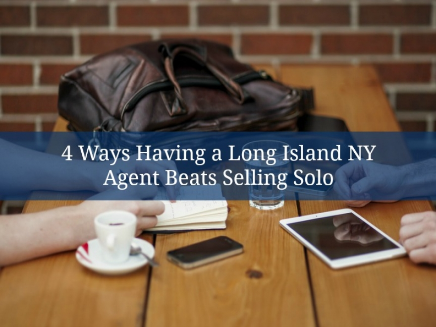 4 Ways Having a Long Island NY Agent Beats Selling Solo