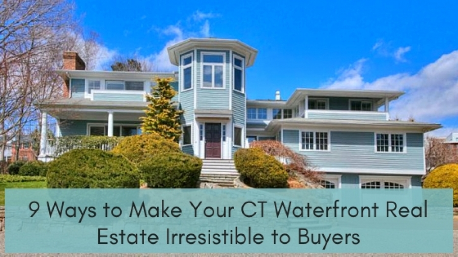 9 Ways to Make Your CT Waterfront Real Estate Irresistible to Buyers