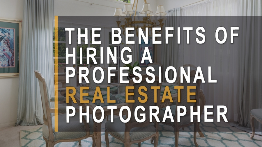 The benefits of hiring a professional real estate photographer