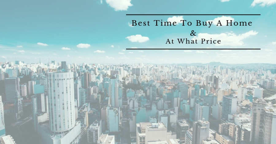Best Time To Buy A Home & At What Price