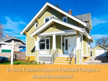 New Construction in Portland Oregon- Discover why it's better to invest in new construction homes than in older homes.