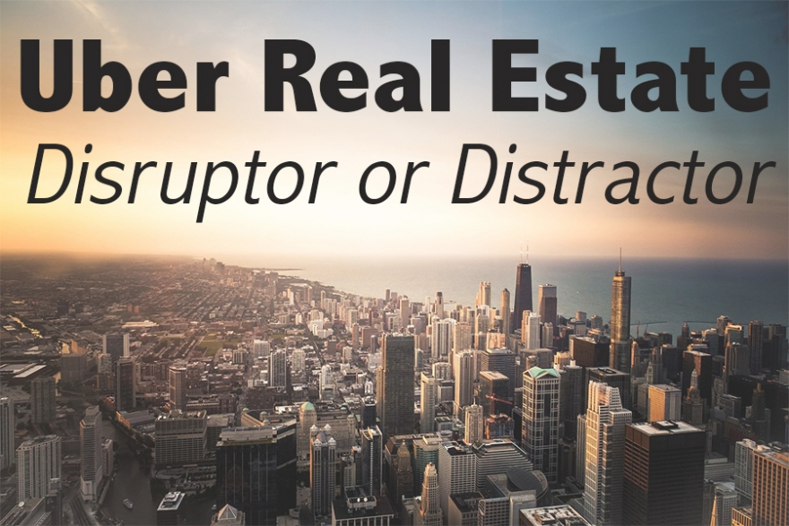 Uber Real Estate: Disruptor or Distractor?