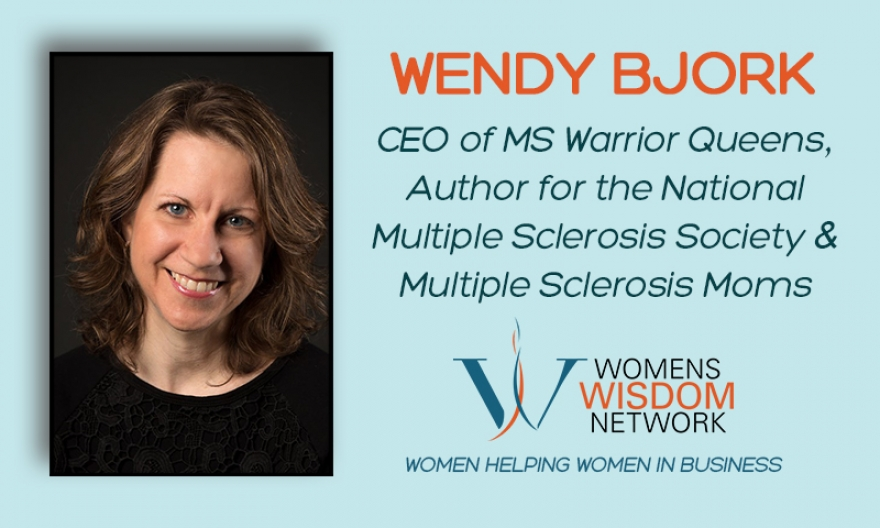 What Do You Do When You Learn You Have MS? Meet Wendy Bjork Who Shares How to Become an Official Certified Bad a#S and Rock on Anyway!