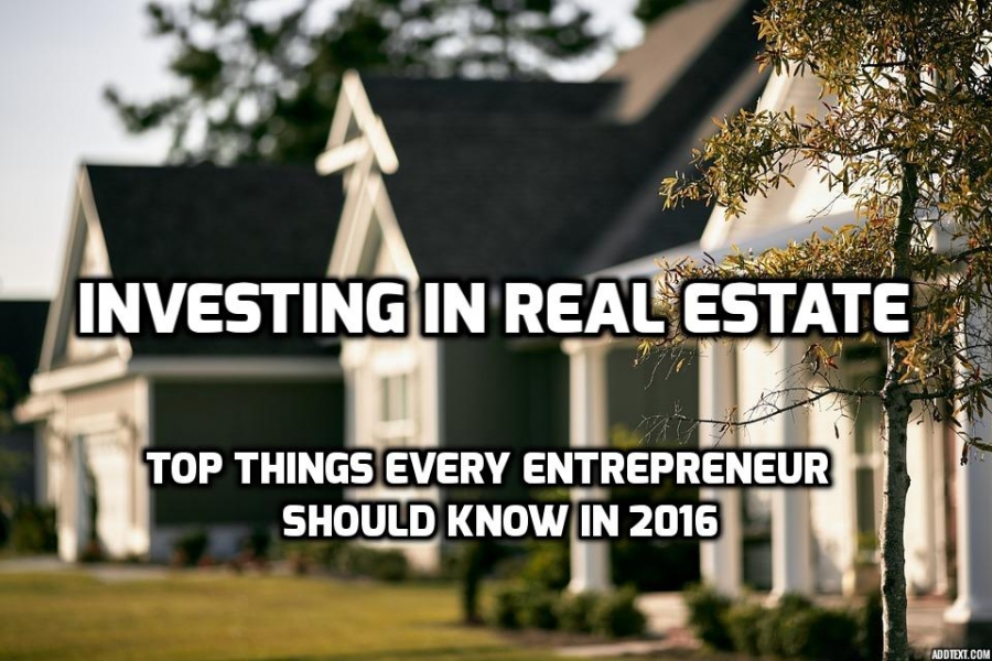 Investing in real estate - top things every entrepreneur should know in 2016