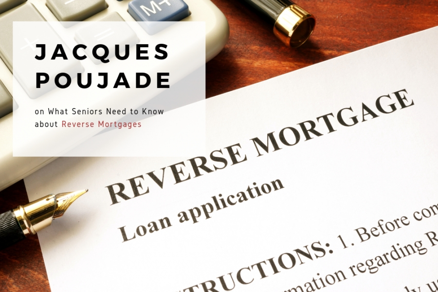 Jacques Poujade on What Seniors Need to Know about Reverse Mortgages