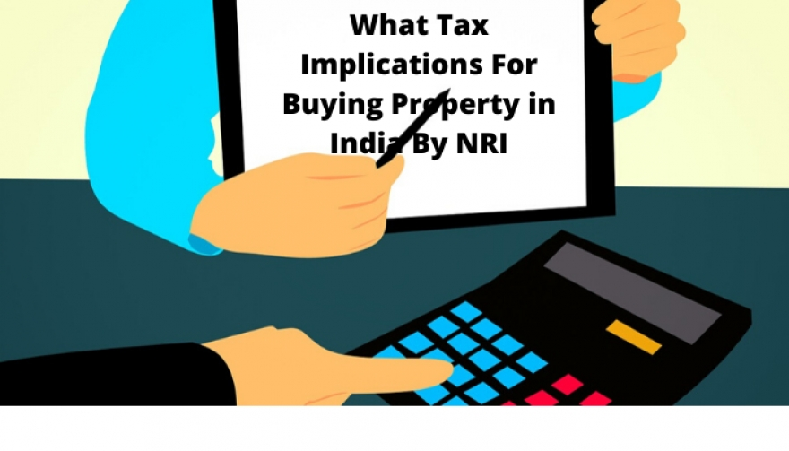 What Tax Implications For Buying Property in India By NRI