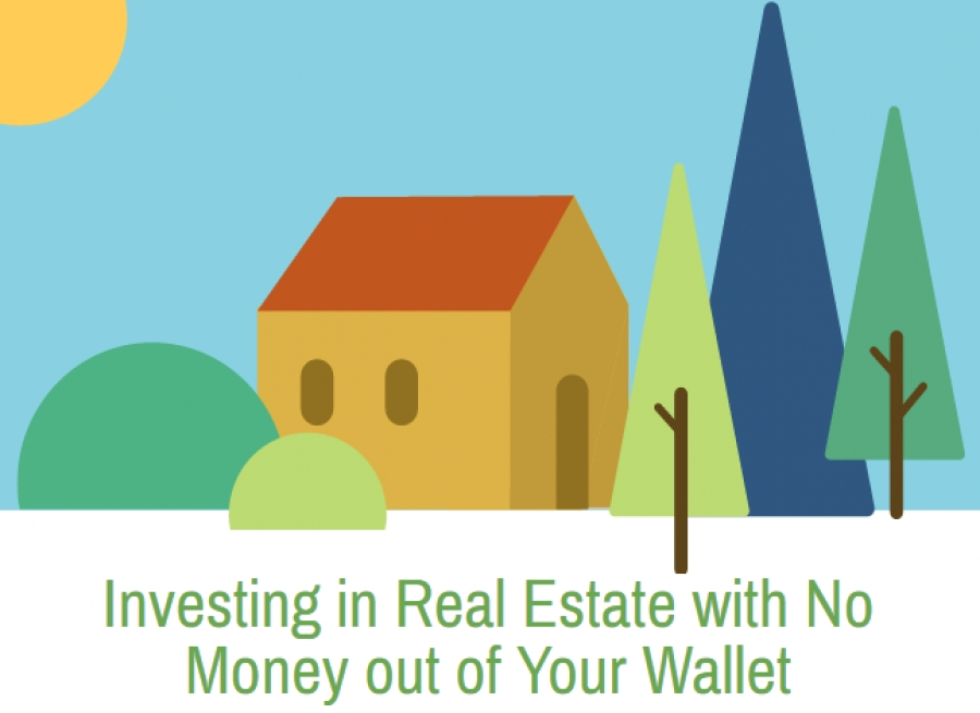 Investing in Real Estate with No Money out of Your Wallet