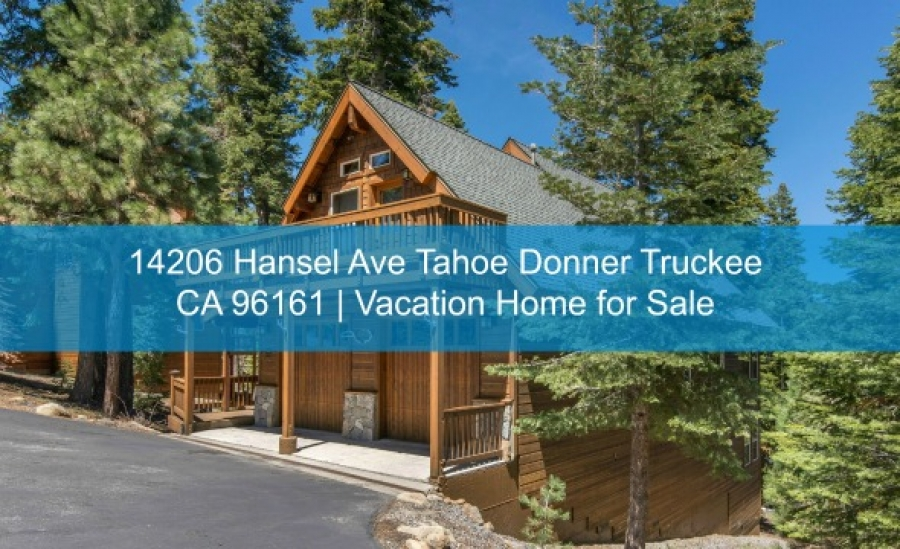 14206 Hansel Ave Tahoe Donner Truckee CA 96161 | Vacation Home for Sale