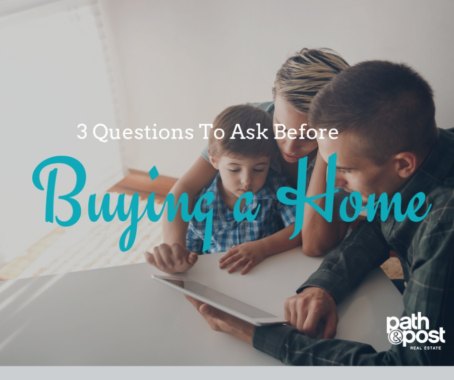 3 Questions to Ask Before Buying a Home