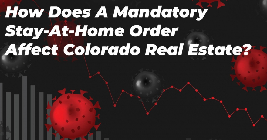 How Does A Mandatory Stay-At-Home Order Affect Colorado Real Estate