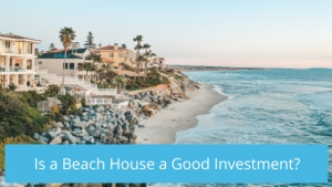 Is a Beach House a Good Investment?