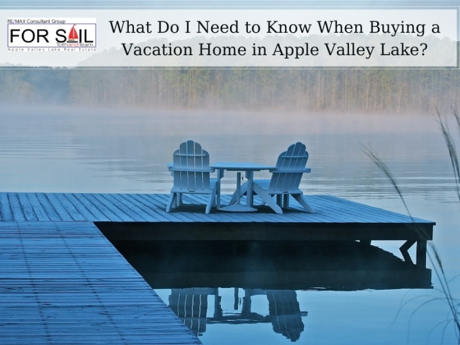 What Do I Need to Know When Buying a Vacation Home at Apple Valley Lake?