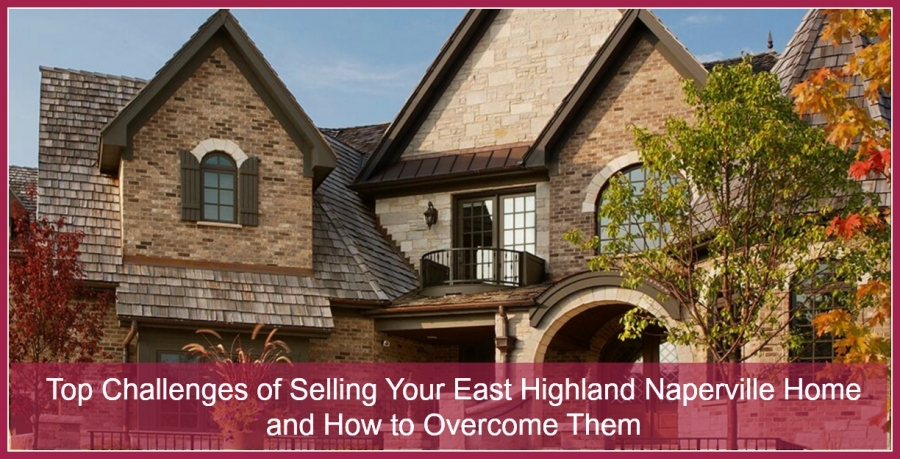 Top Challenges of  Selling Your East Highland Naperville Home and How to Overcome Them