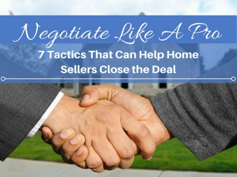 Negotiate Like A Pro: 7 Tips That Can Help Home Sellers Close the Deal
