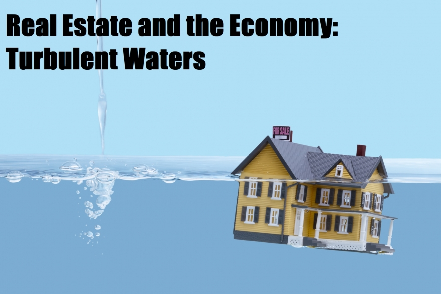 Real Estate and the Economy: Turbulent Waters