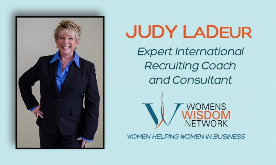 Do You Recruit Top Performers? Expert International Recruiting Coach and Consultant, Judy LaDeur Shares Quick Tips on How to Attract, Maintain and Retain Top Talent