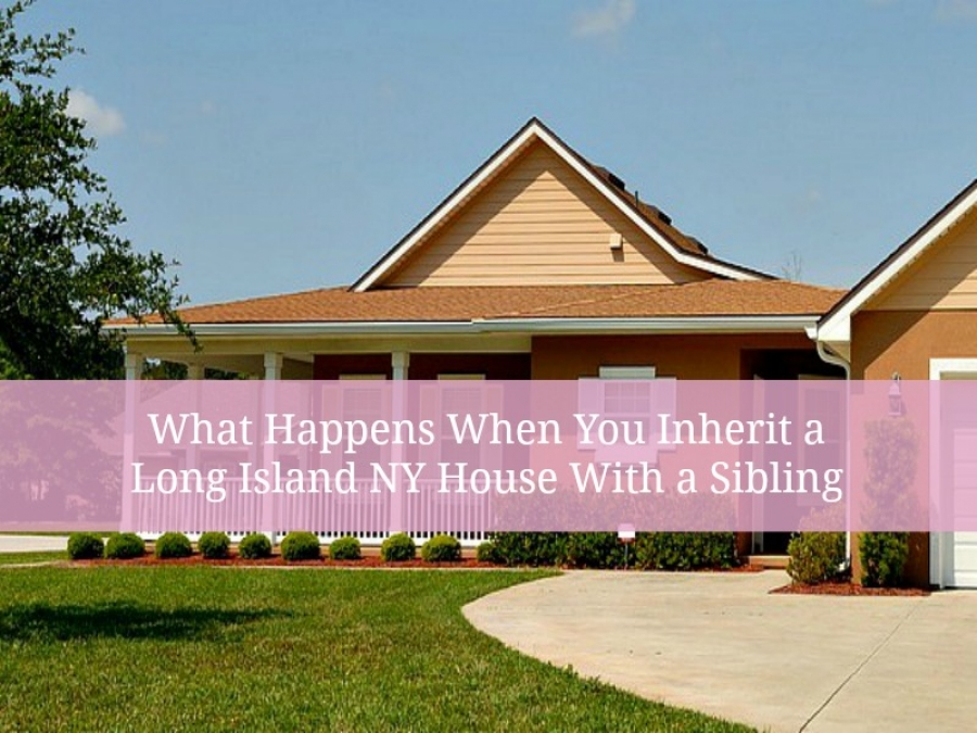 What Happens When You Inherit a Long Island NY House With a Sibling